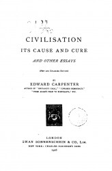Civilisation, its cause and cure and other essays