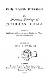 Early English dramatists. The dramatic writings of Nicholas Udall