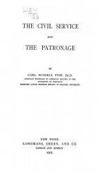 Harvard historical studies. Volume 11. The civil service and the patronage