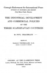 Carnegie Endowment for International Peace. Division of economics and history. The industrial development and commercial policies of the three Scandinavian countries