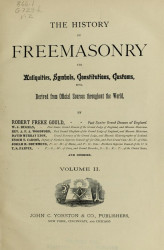 The history of freemasonry its antiquities, symbols, constitutions, customs, etc., derived from official sources throughout the world. Volume 2
