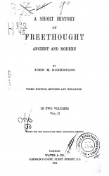 A short history of Freethought ancient and modern. Vol. 2. 3 edition