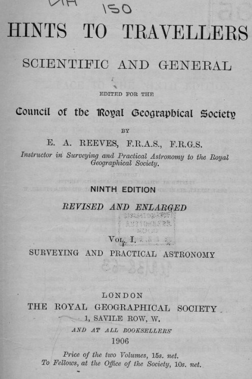 Hints to travellers. Scientific and general. Volume 1. Surveying and practical astronomy. Edition 9