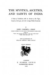 The mystics, ascetics, and saints of India. A study of Sadhuism, with an account of the Yogis, Sanyasi, Bairagi, and other strange Hindu sectarians. Second impression