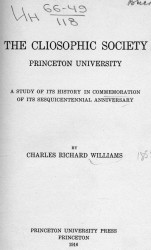 The cliosophic society Princeton University. A study of its history in commemoration of its sesquicentennial anniversary