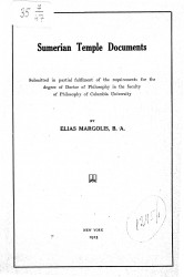 Sumerian temple documents. Submitted in partial fulfilment of the requirements for the degree of Doctor of Philosophy in the faculty of Philosophy of Columbia University