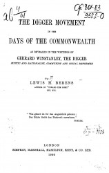 The Digger Movement in the days of the commonwealth as revealed in the writings of Gerrard Winstanley, the Digger mystic and rationalist, communist and social reformer