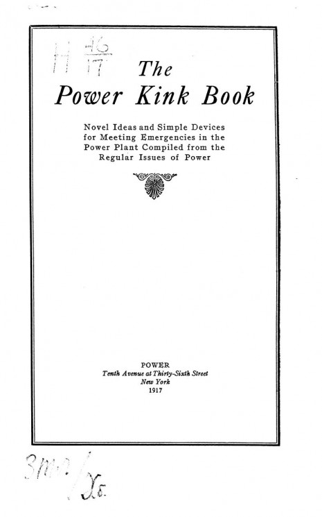 The Power Kink Book. Novel ideas and simple devices for meeting emergencies in the power plant compiled from the regular issues of power