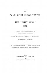 "The war correspondence of the ""Daily news"", 1877 with a connecting narrative forming a continuous history of the war between Russia and Turkey"