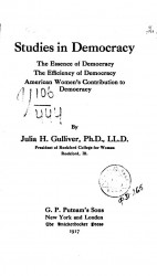Studies in democracy. The essence of democracy. The efficiency of democracy. American women's contribution to democracy