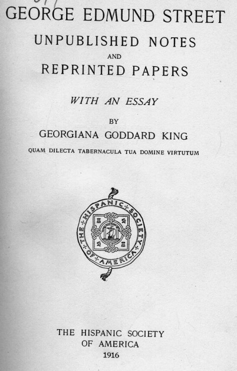 George Edmund Street. Unpublished notes and reprinted papers with an essay by Georgiana Goddard King