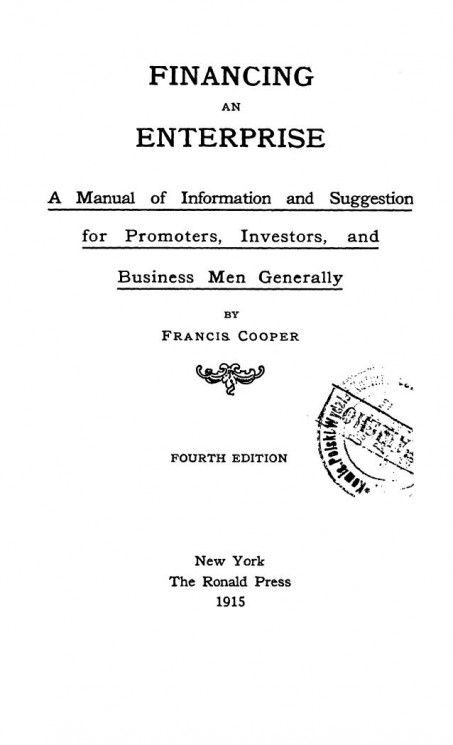 Financing an enterprise. A manual of information and suggestion for promoters, investors, and business men generally. 4 edition
