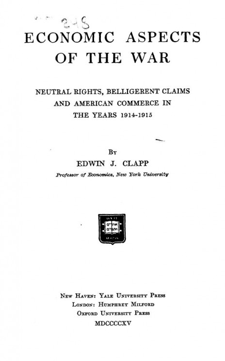 Economic aspects of the war. Neutral rights, belligerent claims and American commerce in the years 1914-1915